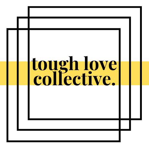TOUGH LOVE COLLECTIVE